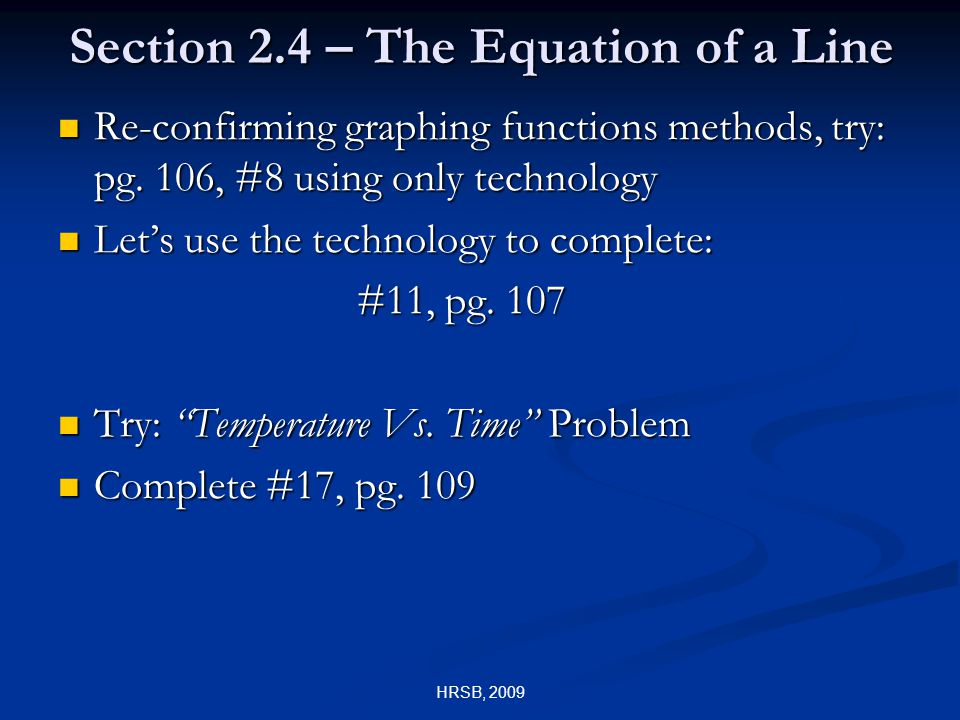 HRSB, 2009 Section 2.4 – The Equation of a Line Re-confirming graphing functions methods, try: pg.