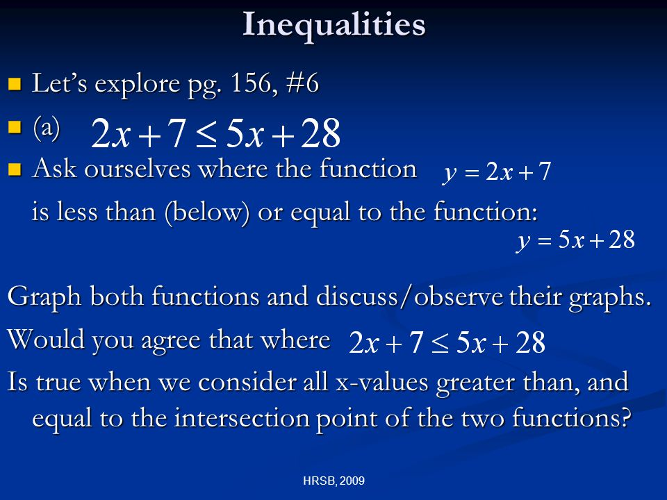 HRSB, 2009Inequalities Let's explore pg. 156, #6 Let's explore pg.