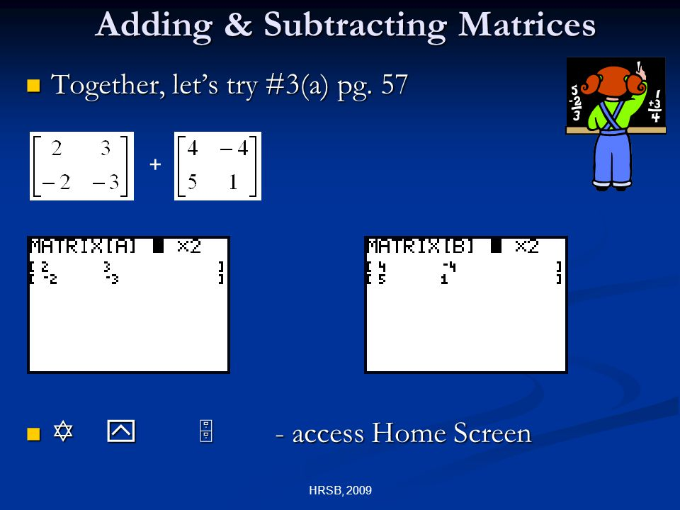 HRSB, 2009 Adding & Subtracting Matrices Together, let's try #3(a) pg.