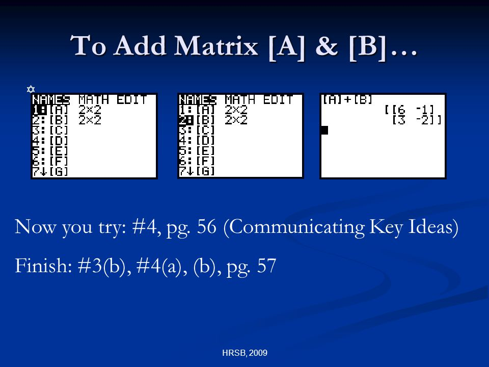 HRSB, 2009 To Add Matrix [A] & [B]… Y Now you try: #4, pg.