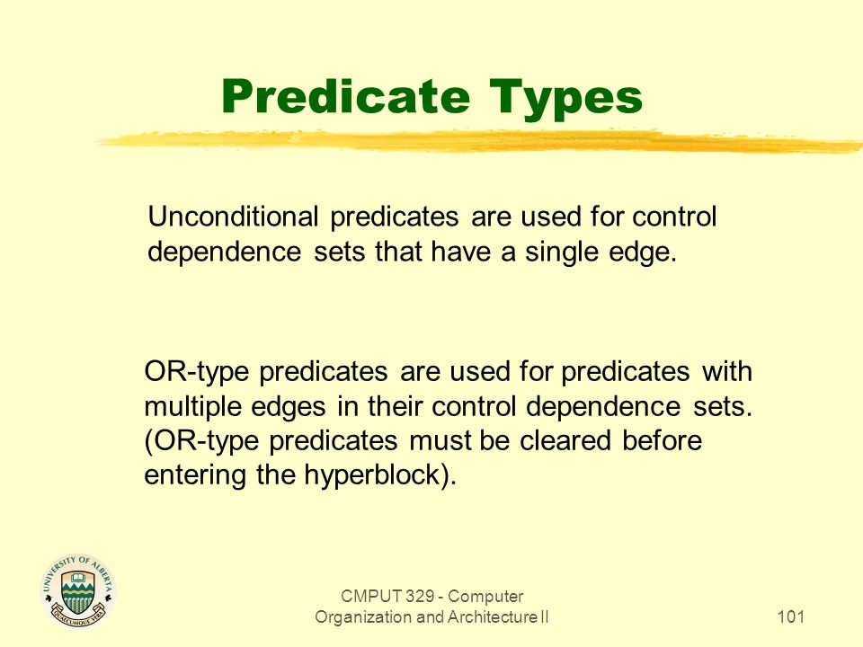 CMPUT 329 - Computer Organization and Architecture II101 Predicate Types Unconditional predicates are used for control dependence sets that have a sin