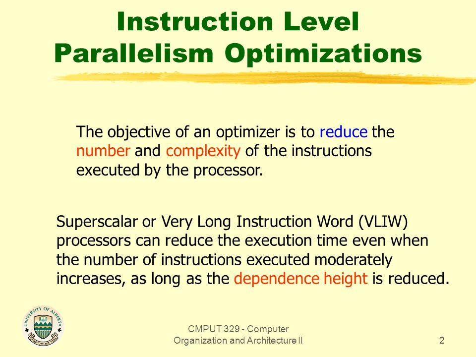 CMPUT 329 - Computer Organization and Architecture II23 Global Variable Migration in Superblock Loops OpA: ld_I r4, x, r0 OpB: add r4, r4, r1 OpC: st_I x, r0, r4 OpD: add r1, r1, 1 OpE: add r0, r0, 1 100 Original Program Segment 0 20 12 30 MEM[r0+x] 12 r4 2 r1 1 r0