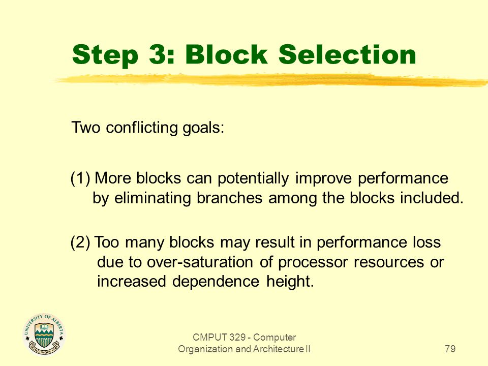 CMPUT 329 - Computer Organization and Architecture II79 Step 3: Block Selection Two conflicting goals: (1) More blocks can potentially improve perform