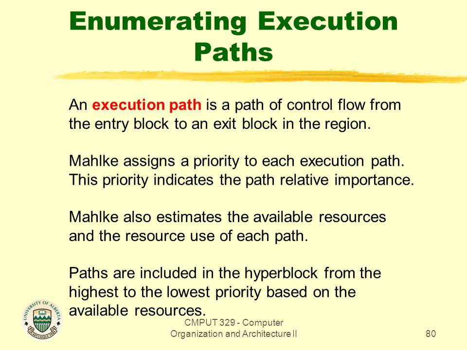 CMPUT 329 - Computer Organization and Architecture II80 Enumerating Execution Paths An execution path is a path of control flow from the entry block t