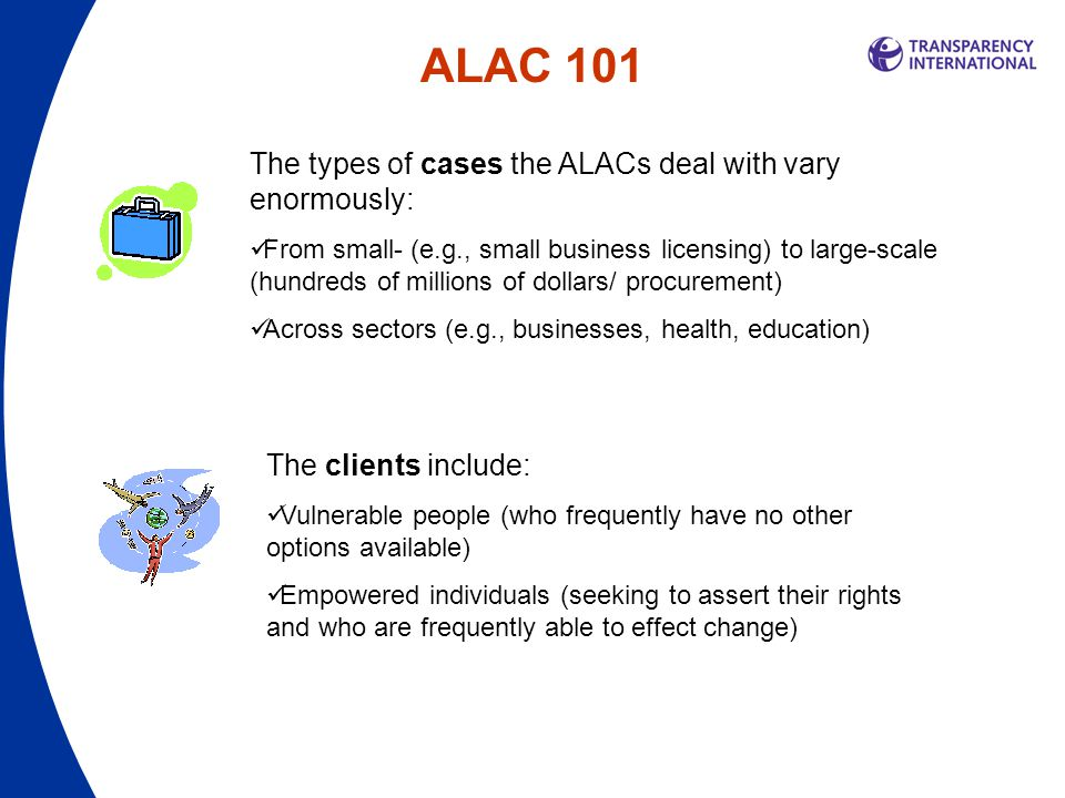 The types of cases the ALACs deal with vary enormously: From small- (e.g., small business licensing) to large-scale (hundreds of millions of dollars/