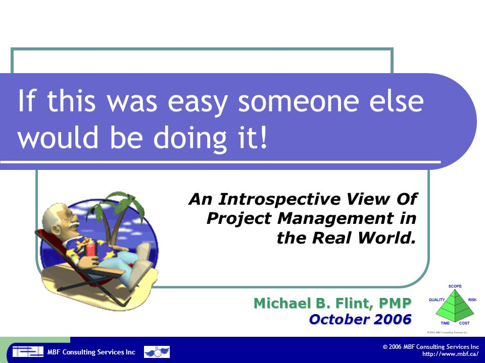 MBF Consulting Services Inc © 2006 MBF Consulting Services Inc http://www.mbf.ca/ Slide 2 Why am I here.