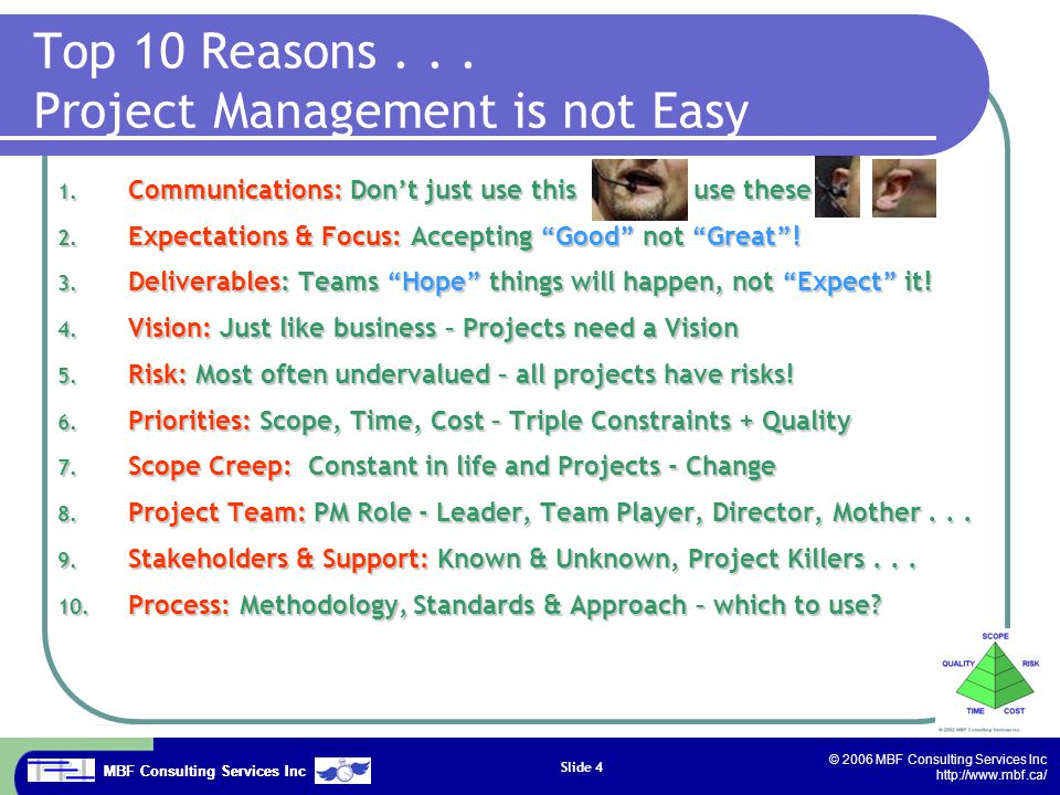 MBF Consulting Services Inc © 2006 MBF Consulting Services Inc http://www.mbf.ca/ Slide 4 Top 10 Reasons... Project Management is not Easy 1. Communic
