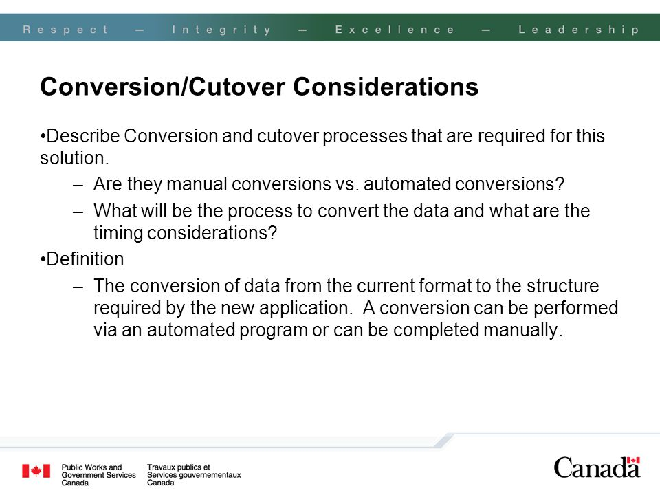 Conversion/Cutover Considerations Describe Conversion and cutover processes that are required for this solution. –Are they manual conversions vs. auto