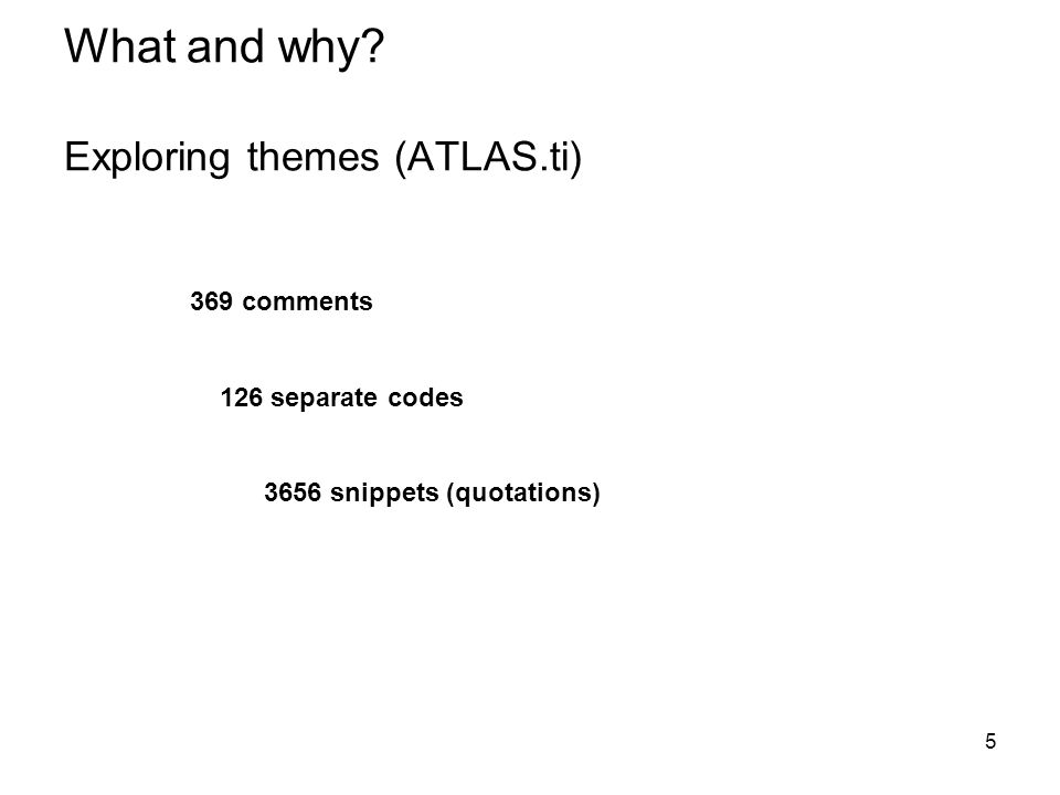 5 369 comments 126 separate codes 3656 snippets (quotations) What and why.
