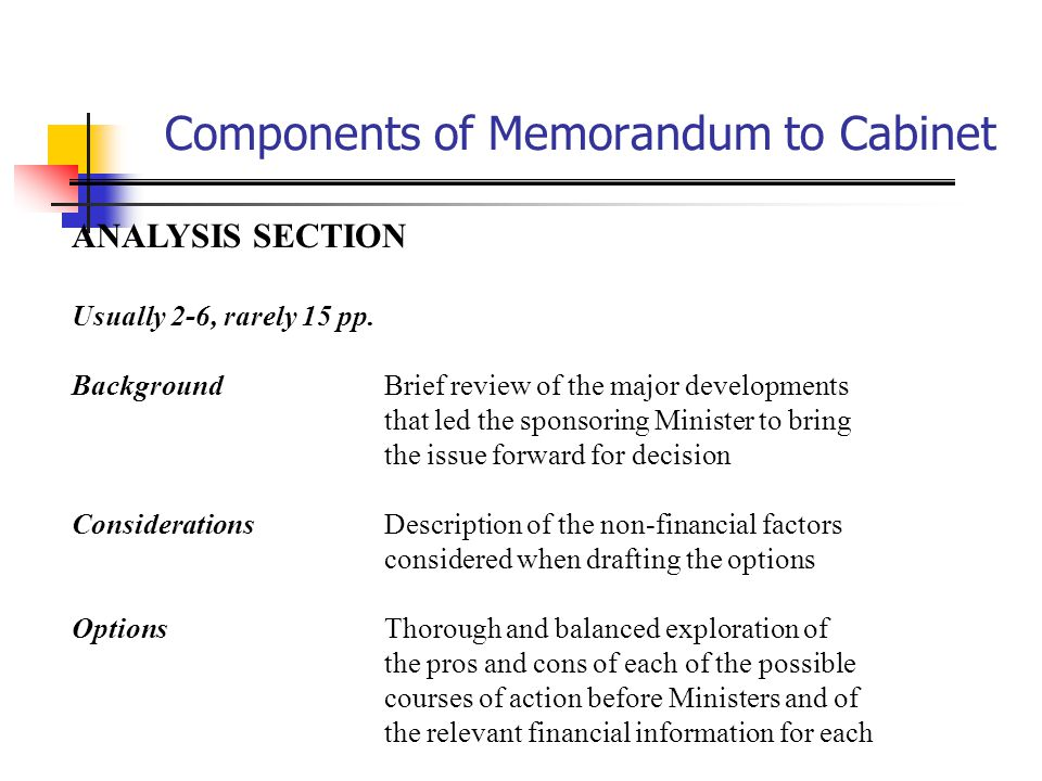Considerations in the Memorandum to Cabinet Considerations in the Memorandum to Cabinet Possible adverse consequences: uperceived inequities uexcessive expectations ucreation of new problems ucriticisms that the option does not go far enough uopposition from a sector of the population ubacklash if the proposal fails uperceptions of waste or overspending uperceptions of restrictions to basic freedoms ucriticism about duplication