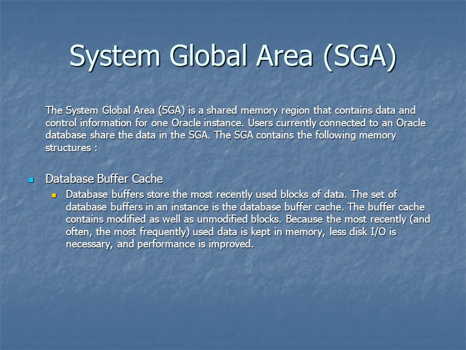 System Global Area (SGA) The System Global Area (SGA) is a shared memory region that contains data and control information for one Oracle instance. Us