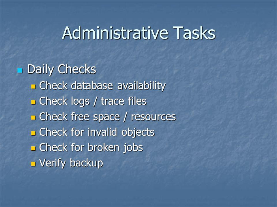 Administrative Tasks Daily Checks Daily Checks Check database availability Check database availability Check logs / trace files Check logs / trace fil