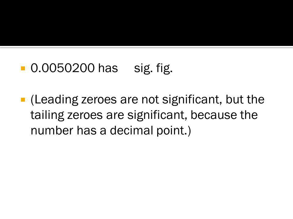  30.0 has sig. fig.  (Again, the number has a decimal point, so all tailing zeroes are significant.)
