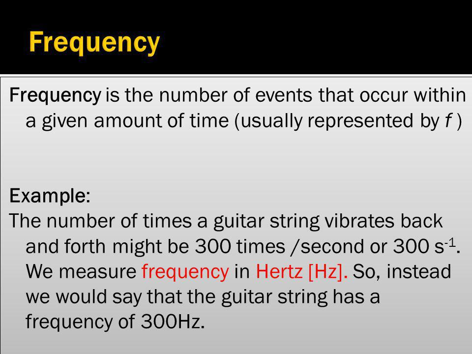 Time is an important measure of events in physics. There are two quantities that we can record that will give us a sense of time. Frequency Period Tim