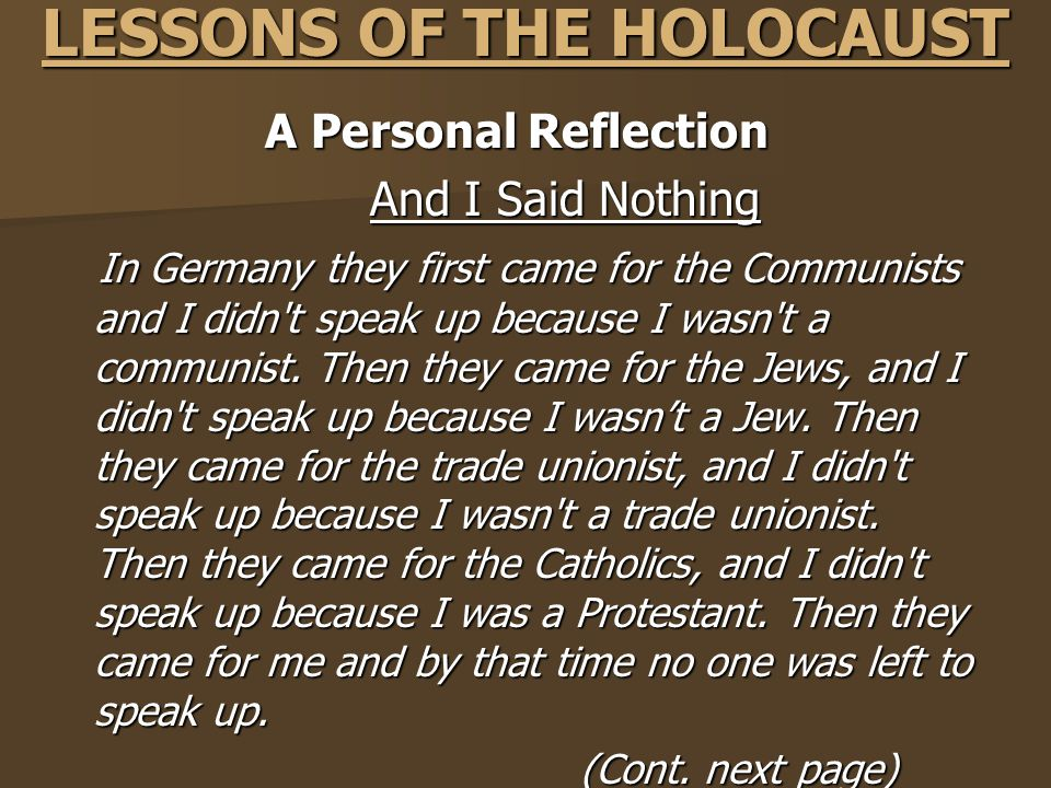 LESSONS OF THE HOLOCAUST A Personal Reflection A Personal Reflection And I Said Nothing In Germany they first came for the Communists and I didn t speak up because I wasn t a communist.