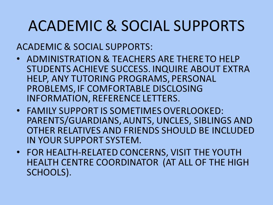 ACADEMIC & SOCIAL SUPPORTS ACADEMIC & SOCIAL SUPPORTS: ADMINISTRATION & TEACHERS ARE THERE TO HELP STUDENTS ACHIEVE SUCCESS.