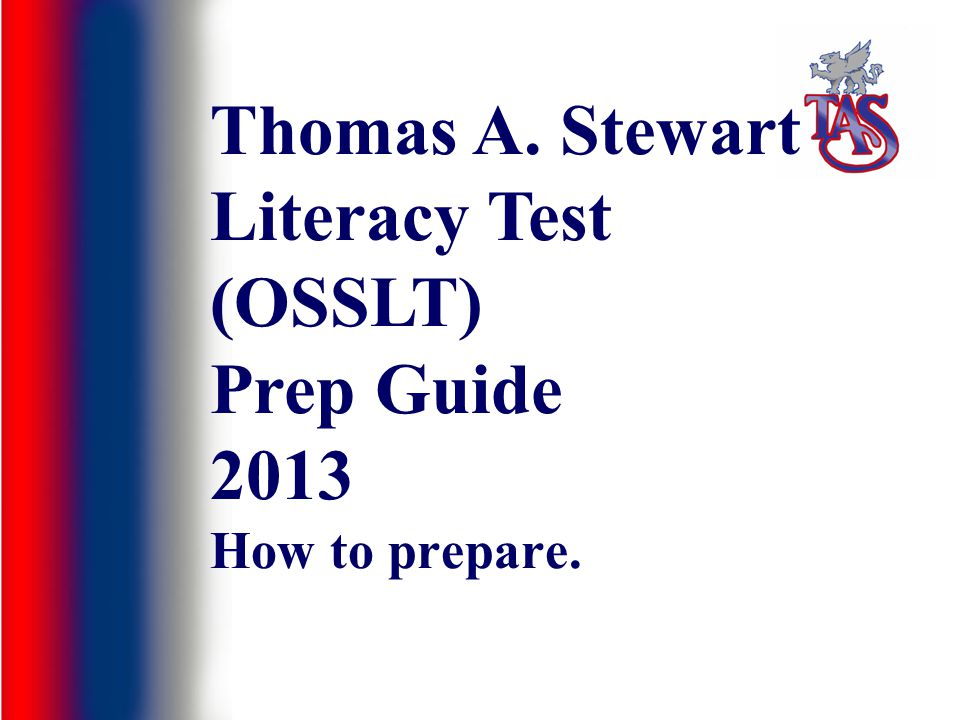 How to prepare. Thomas A. Stewart Literacy Test (OSSLT) Prep Guide 2013