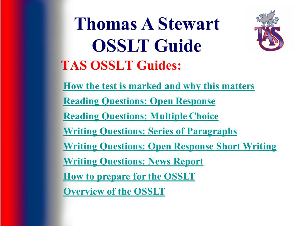 TAS OSSLT Guides: Thomas A Stewart OSSLT Guide How the test is marked and why this matters Reading Questions: Open Response Reading Questions: Multipl