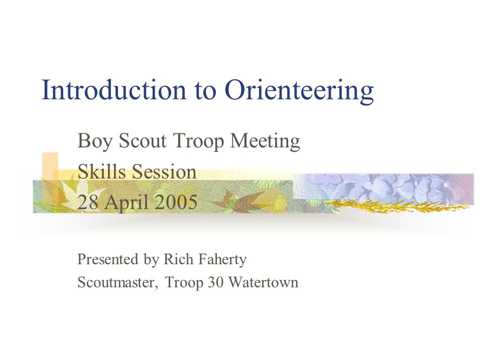 Orienteering Introduction A Brief History or Orienteering Review of Scout Rank Requirements Compass Topographic Maps Orienteering Merit Badge Requirements Troop Orienteering Resources