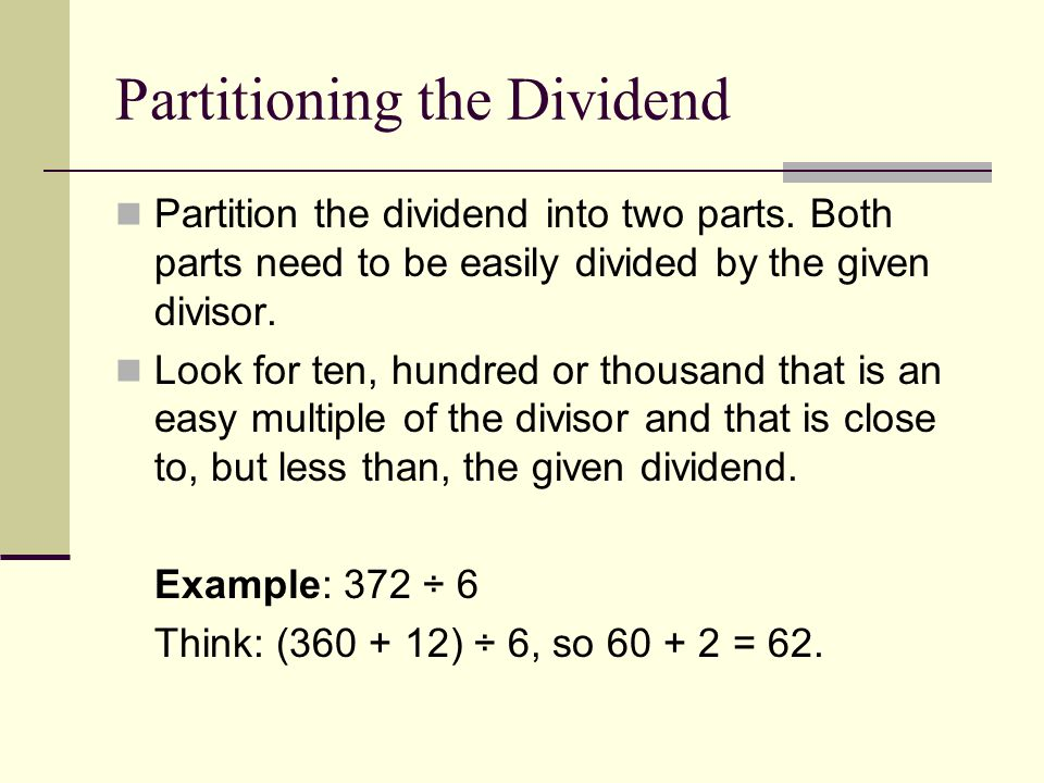 Partitioning the Dividend Partition the dividend into two parts.