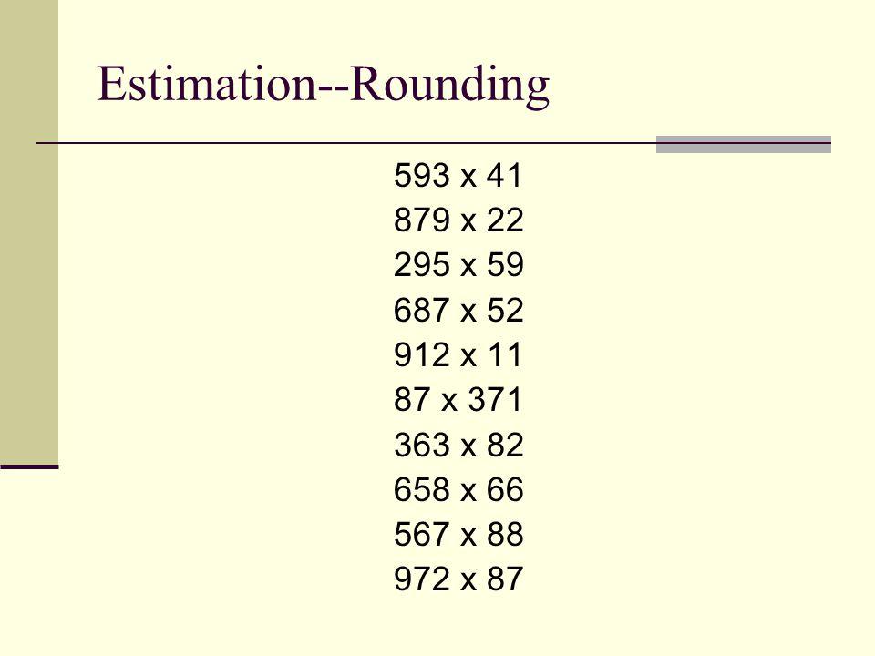 Estimation--Rounding 593 x 41 879 x 22 295 x 59 687 x 52 912 x 11 87 x 371 363 x 82 658 x 66 567 x 88 972 x 87