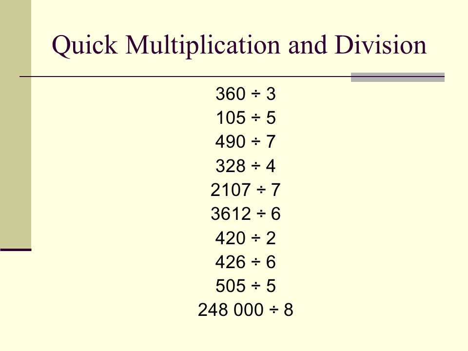 Quick Multiplication and Division 360 ÷ 3 105 ÷ 5 490 ÷ 7 328 ÷ 4 2107 ÷ 7 3612 ÷ 6 420 ÷ 2 426 ÷ 6 505 ÷ 5 248 000 ÷ 8