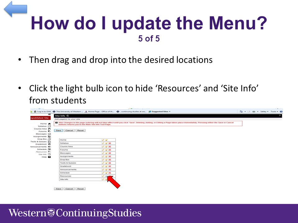 How do I update the Menu? 5 of 5 Then drag and drop into the desired locations Click the light bulb icon to hide 'Resources' and 'Site Info' from stud