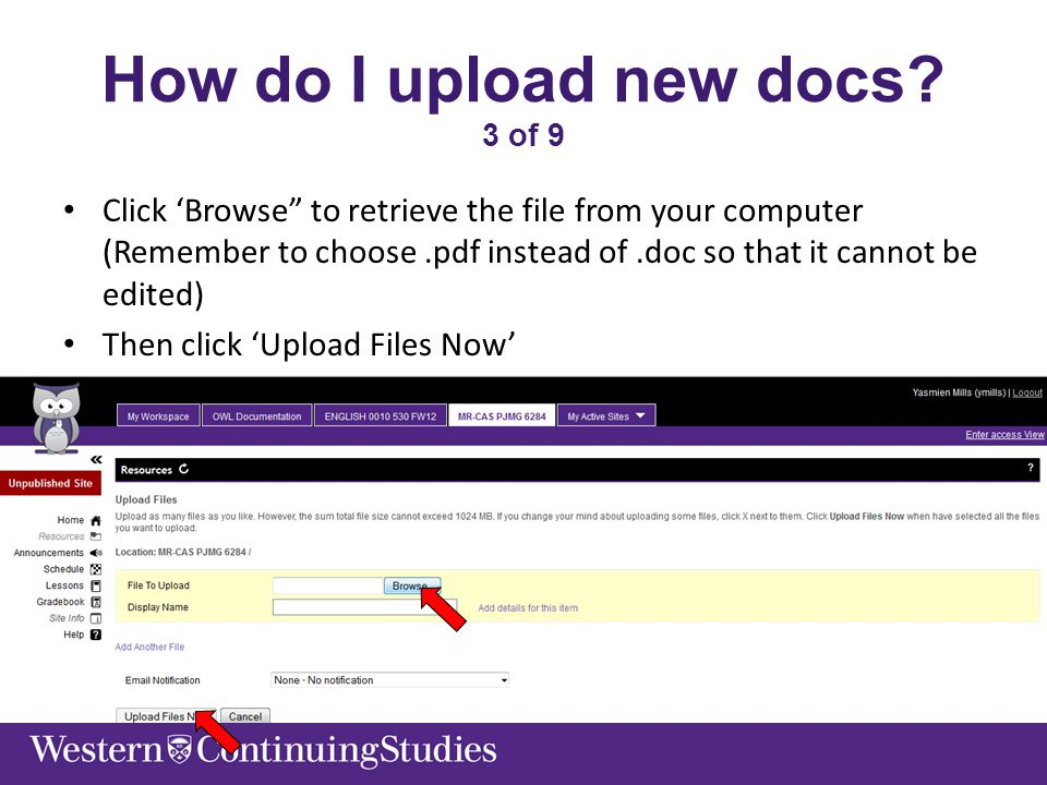 """How do I upload new docs? 3 of 9 Click 'Browse"""" to retrieve the file from your computer (Remember to choose.pdf instead of.doc so that it cannot be ed"""