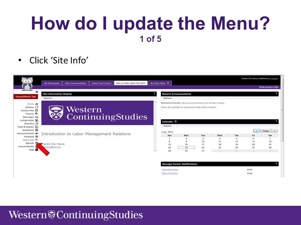 How do I update the Menu? 1 of 5 Click 'Site Info'