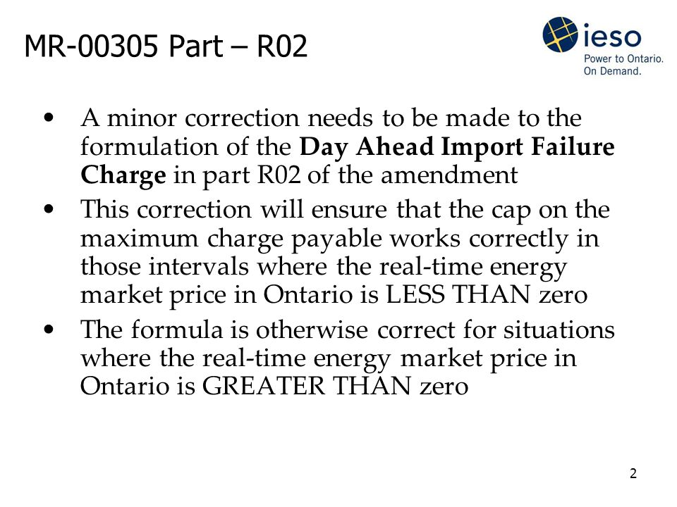 2 MR-00305 Part – R02 A minor correction needs to be made to the formulation of the Day Ahead Import Failure Charge in part R02 of the amendment This