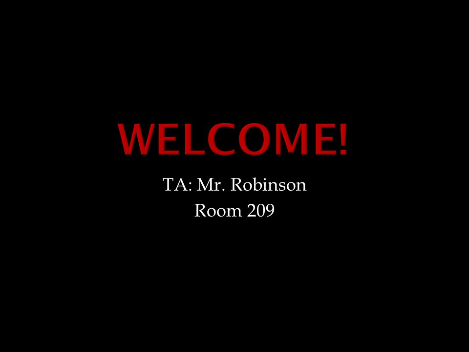 TA: Mr. Robinson Room 209