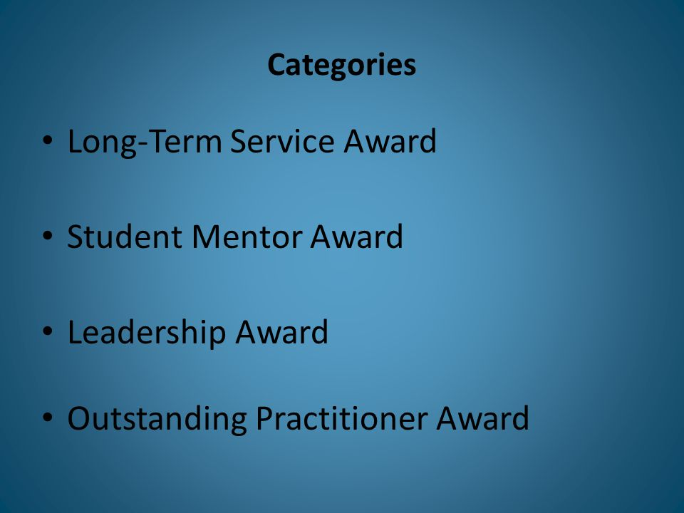 Categories Long-Term Service Award Student Mentor Award Leadership Award Outstanding Practitioner Award
