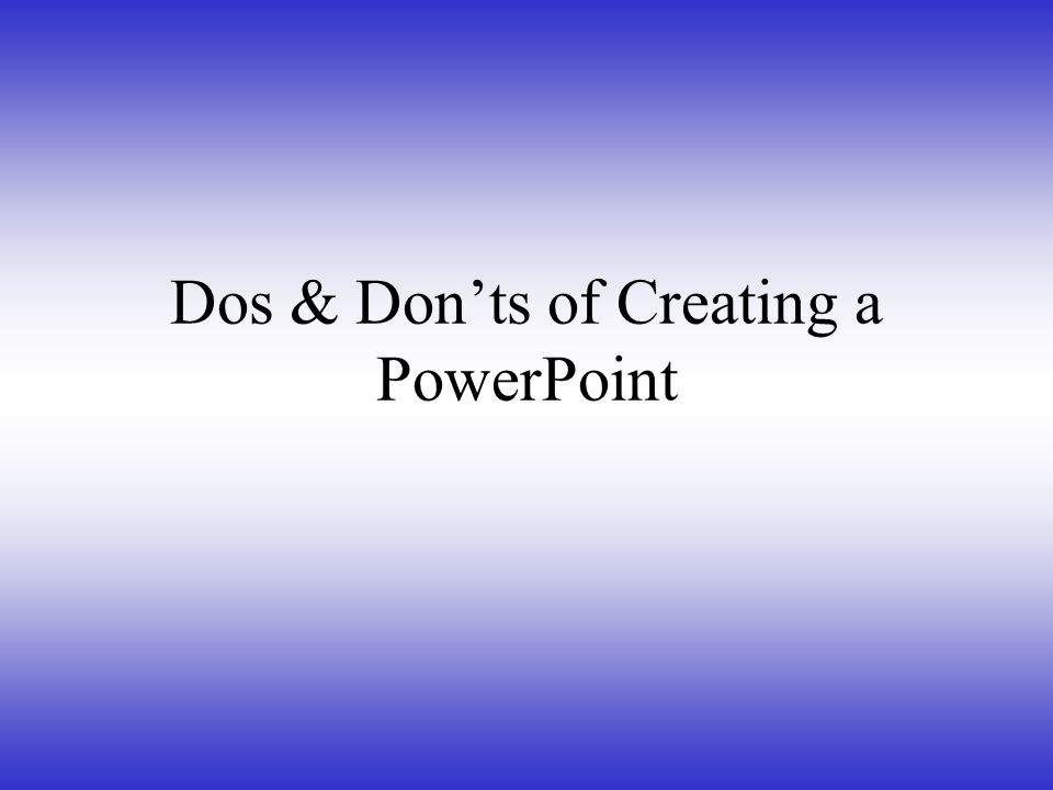 Dos & Don'ts of Creating a PowerPoint