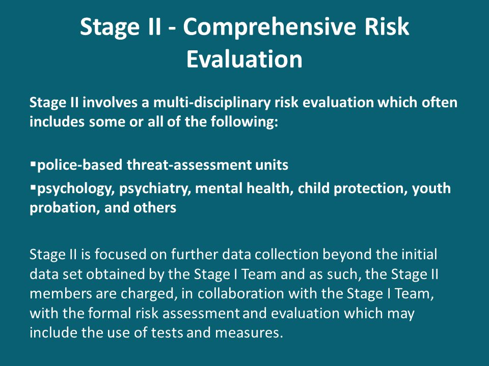 Stage II - Comprehensive Risk Evaluation Stage II involves a multi-disciplinary risk evaluation which often includes some or all of the following:  p