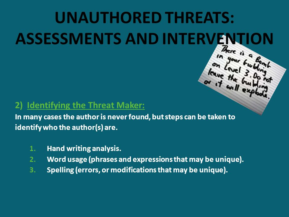 UNAUTHORED THREATS: ASSESSMENTS AND INTERVENTION 2) Identifying the Threat Maker: In many cases the author is never found, but steps can be taken to i