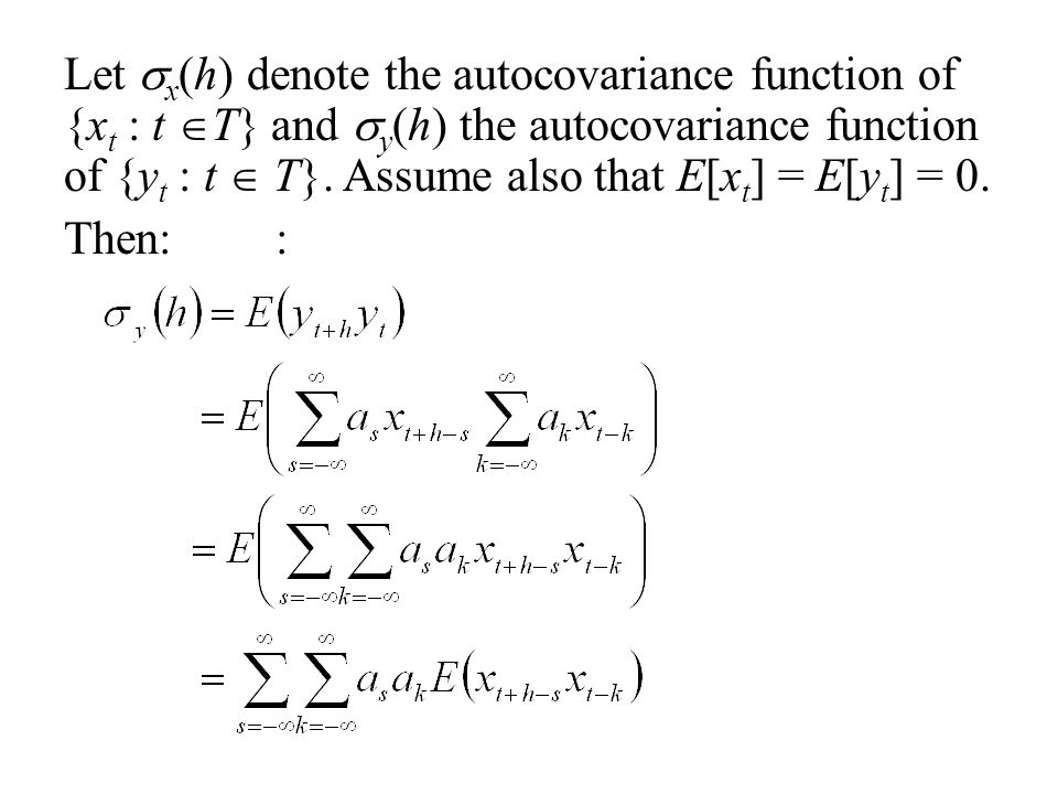 Let  x (h) denote the autocovariance function of {x t : t  T} and  y (h) the autocovariance function of {y t : t  T}.