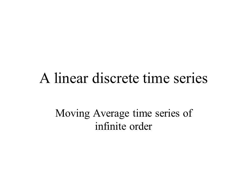 A linear discrete time series Moving Average time series of infinite order