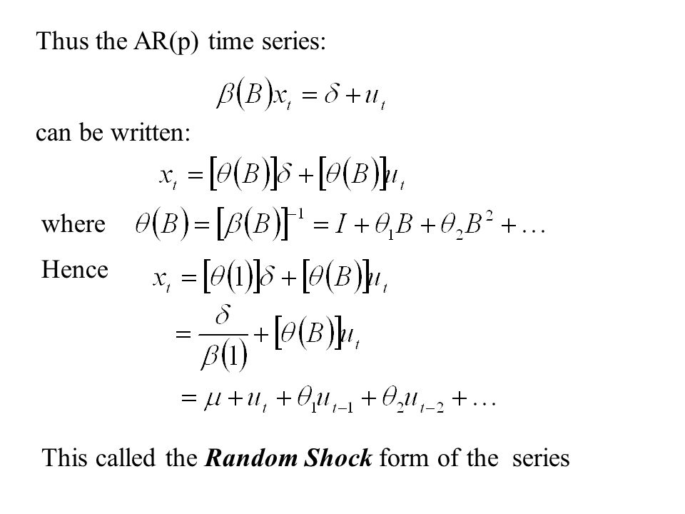can be written: where Thus the AR(p) time series: Hence This called the Random Shock form of the series