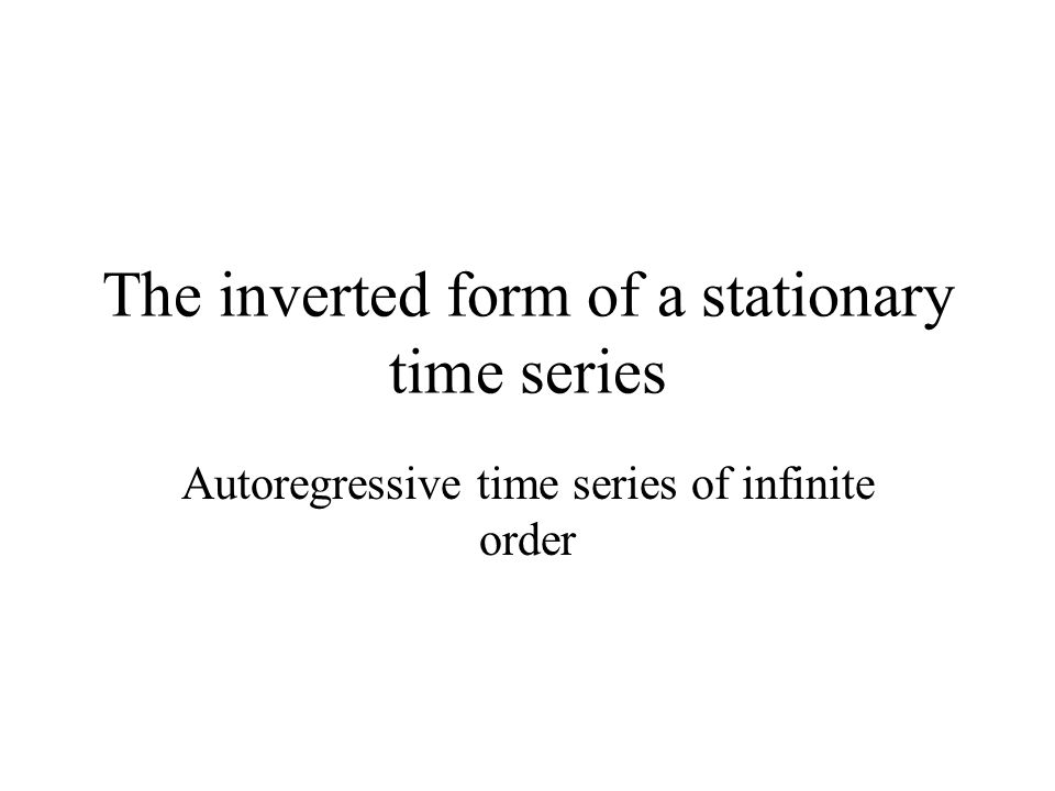 The inverted form of a stationary time series Autoregressive time series of infinite order