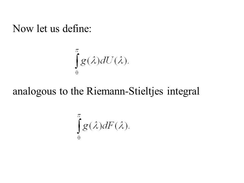 Now let us define: analogous to the Riemann-Stieltjes integral