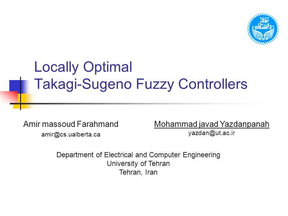 Department of Electrical and Computer Engineering University of Tehran Fuzzy Control Successful in many applications Ease of use Intuitive and interpretable Powerful nonlinear controller