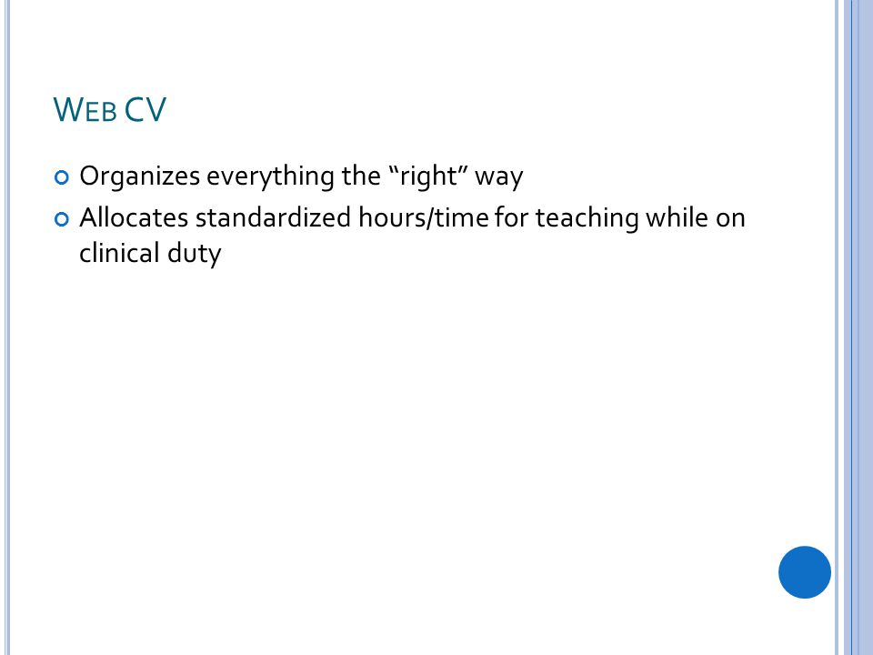 W EB CV Organizes everything the right way Allocates standardized hours/time for teaching while on clinical duty