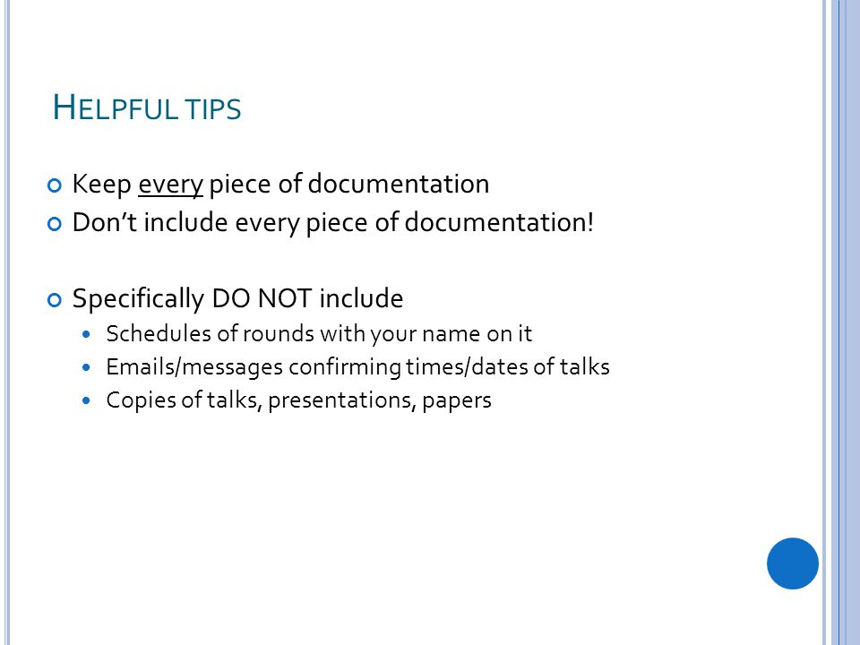 H ELPFUL TIPS Keep every piece of documentation Don't include every piece of documentation.