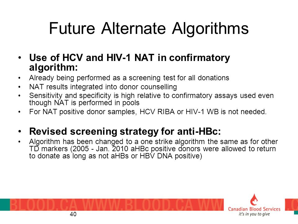 Future Alternate Algorithms Use of HCV and HIV-1 NAT in confirmatory algorithm: Already being performed as a screening test for all donations NAT resu