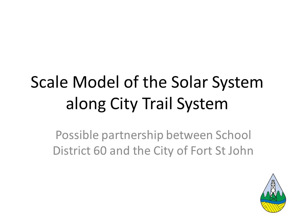 Scale Model of the Solar System along City Trail System Possible partnership between School District 60 and the City of Fort St John