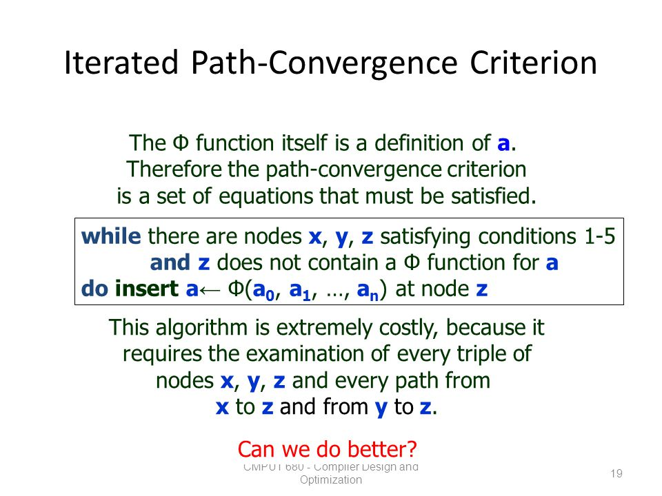 Iterated Path-Convergence Criterion CMPUT 680 - Compiler Design and Optimization 19 The Φ function itself is a definition of a. Therefore the path-con