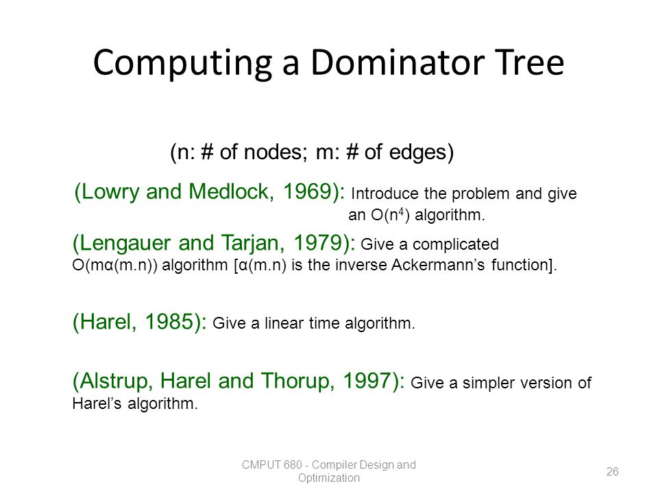 Computing a Dominator Tree CMPUT 680 - Compiler Design and Optimization 26 (Lowry and Medlock, 1969): Introduce the problem and give an O(n 4 ) algori