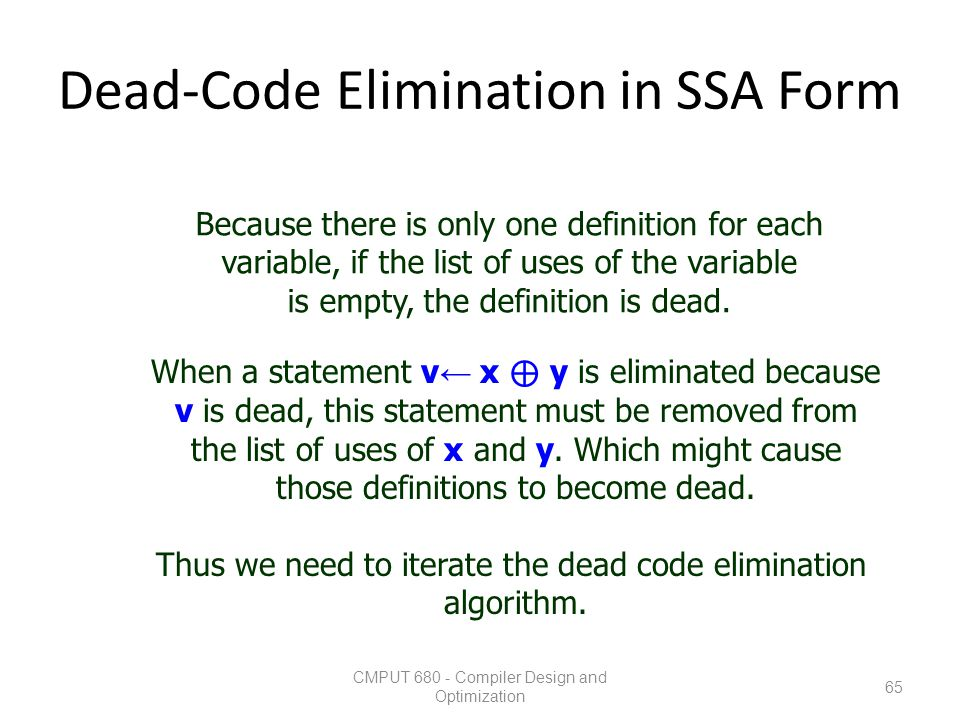 Dead-Code Elimination in SSA Form CMPUT 680 - Compiler Design and Optimization 65 Because there is only one definition for each variable, if the list