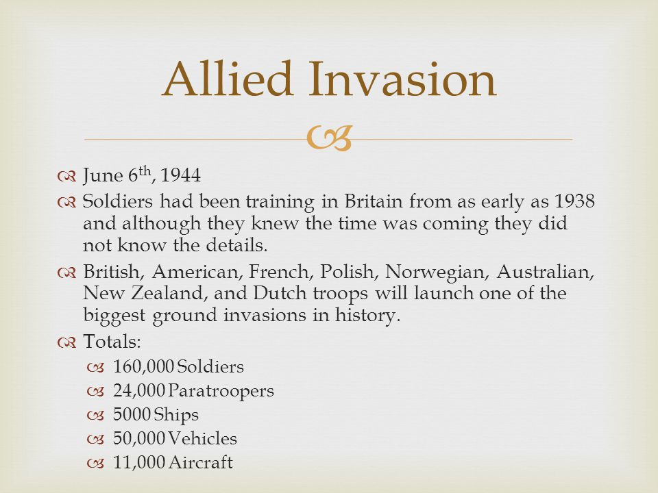   June 6 th, 1944  Soldiers had been training in Britain from as early as 1938 and although they knew the time was coming they did not know the det