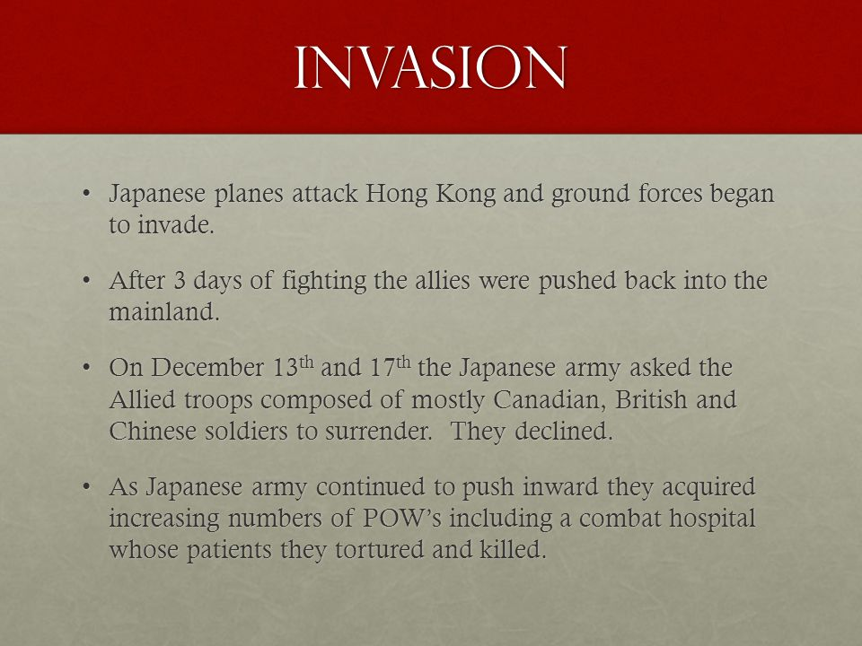 Invasion Japanese planes attack Hong Kong and ground forces began to invade.Japanese planes attack Hong Kong and ground forces began to invade.